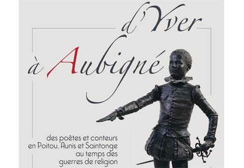 Agrippa d'Aubigné. Exposition. D'Yver à Aubigné, conteurs au temps des guerres de religion